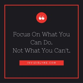 Focus On What You Can Do.Not What You Can't.