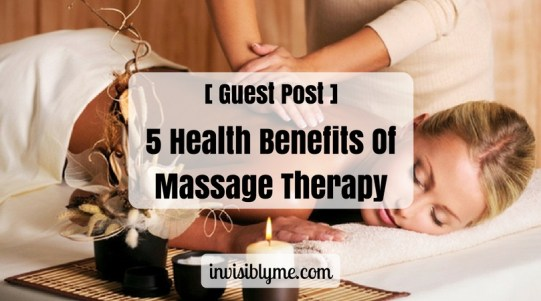 Guest Post ] 5 Health Benefits Of Massage Therapy – Invisibly Me