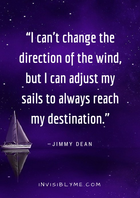 A dark purple night sky background with a boat on the calm purple waters. Overlaid is the quote by Jimmy Dean : I can't change the direction of the wind, but I can adjust my sails to always reach my destination.