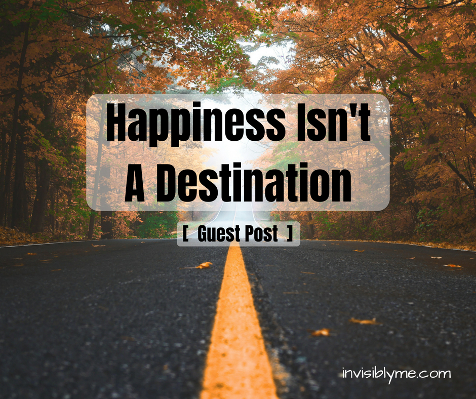 Happiness Isn't A Destination
