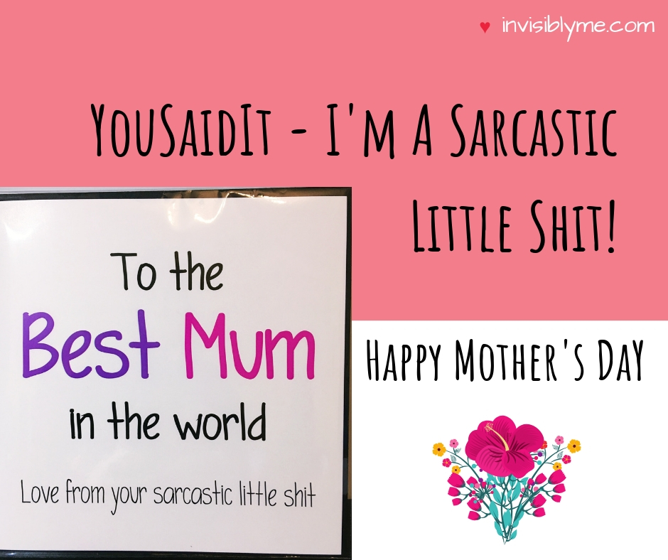From One Sarcastic Little Shit To Another – Happy Mother's Day