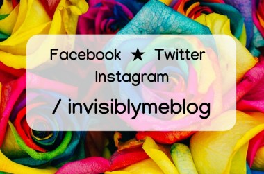Multicoloured roses are the background, with a white box in the middle showing : Facebook, Twitter & Instagram can be found @invisiblymeblog.