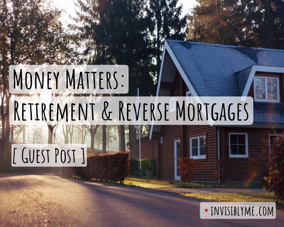 [ Guest Post ] Money Matters: Retirement & Reverse Mortgages