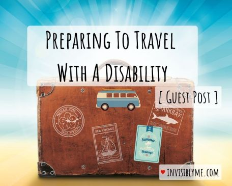 "An image of a suitcase behind a golden yellow and blue background, with the writing ""Preparing to travel with a disability, guest post"" and ""Invisibly Me"" across it."