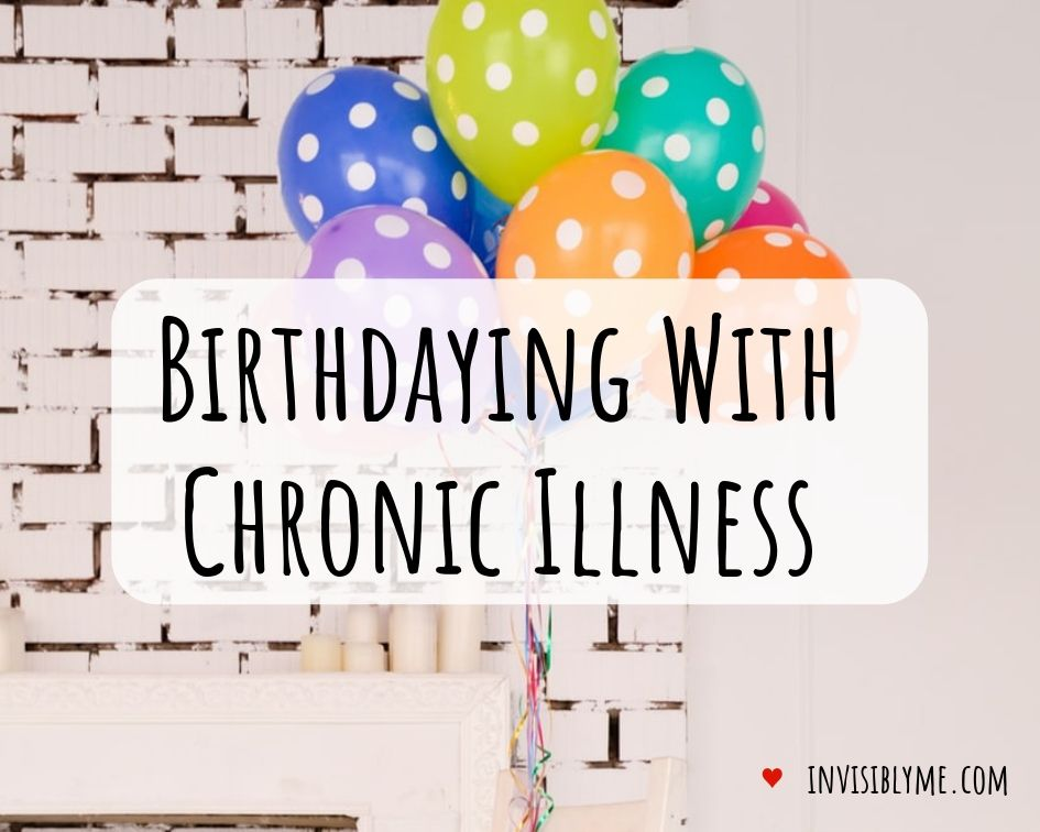 Birthdaying With Chronic Illness