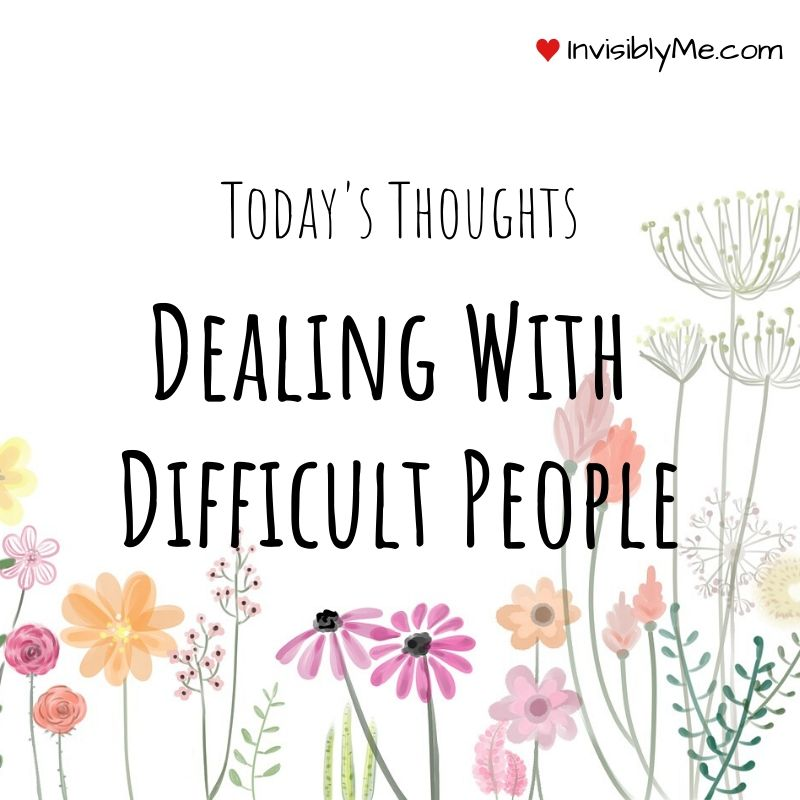 Today's Thoughts : Dealing With Difficult People