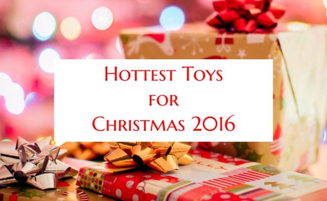 Hottest Toys For Christmas 2016 Holiday Season Top Toys
