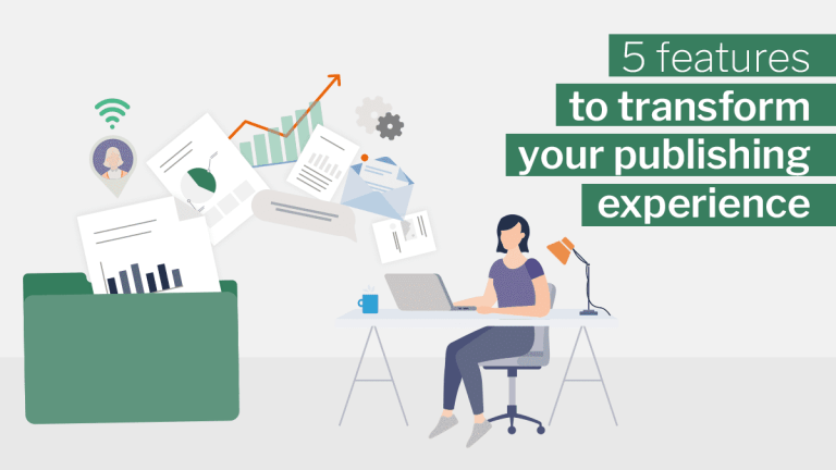 5 features to transform your publishing experience