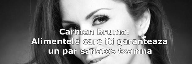 Carmen Bruma: Alimentele care iti garanteaza un par sanatos toamna