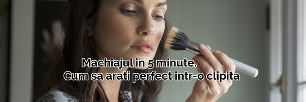 Machiajul in 5 minute. Cum sa arati perfect intr-o clipita