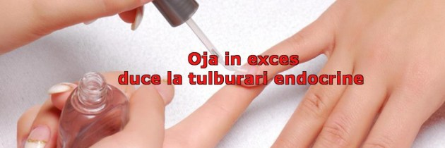 Oja in exces duce la tulburari endocrine