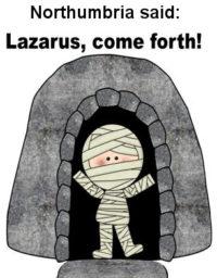 Northumbria's Lazarus Syndrome