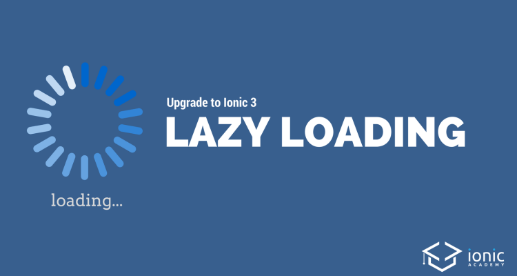Upgrade to Ionic 3 Lazy Loading (With Script!) - Ionic AcademyIonic
