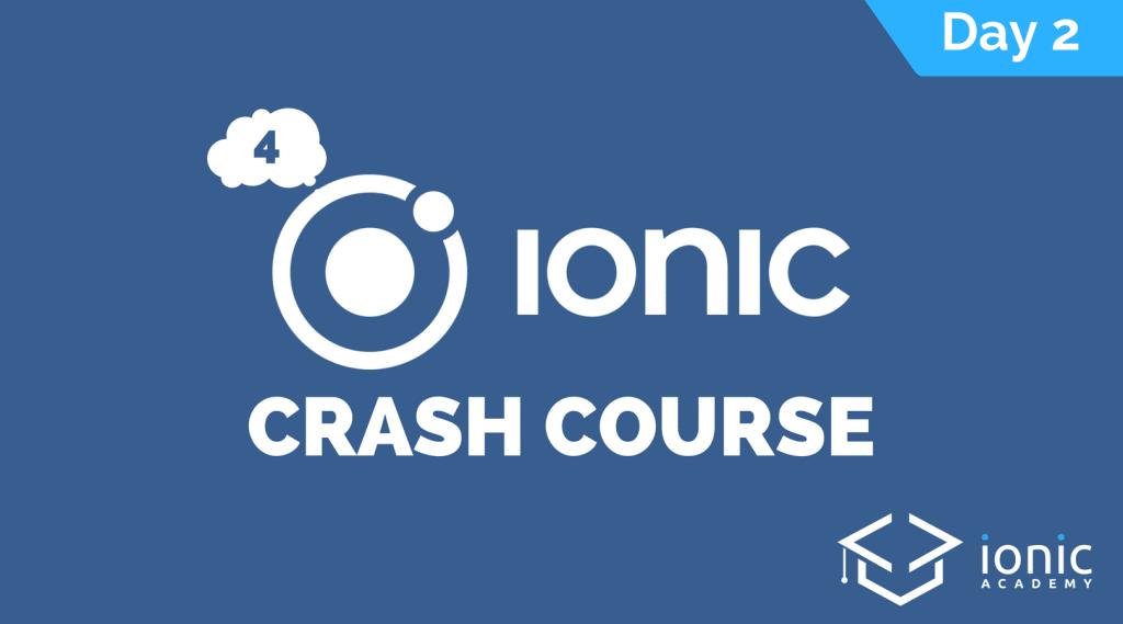 ionic-4-crash-course-day-2