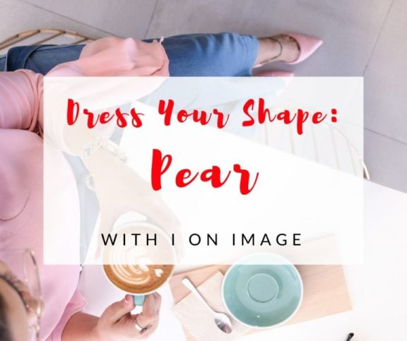 Personal style Advice for PEAR body shape