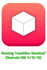 Amazing TweakBox Download AndroidiOS 11-12-13