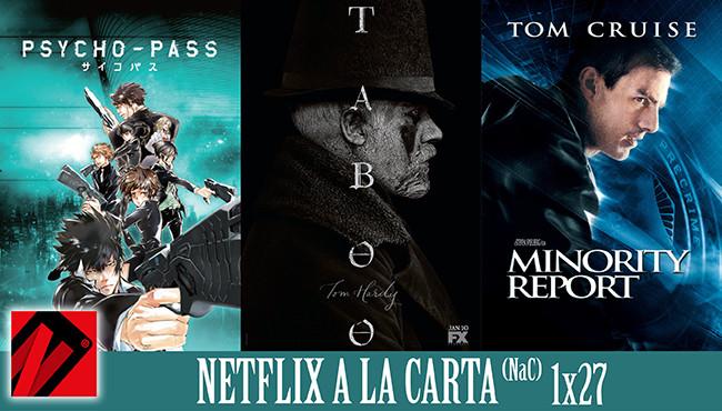 Netflix a la Carta (NaC) 27: Noticias, Psycho-Pass, Taboo, Minority Report