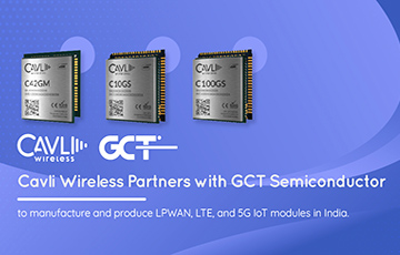 Cavli Wireless Starts Manufacturing of LPWAN, LTE, and 5G IoT Modules in India Based on GCT Semiconductor Chipsets