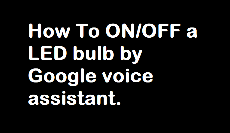Controlled LED by Google voice assistant