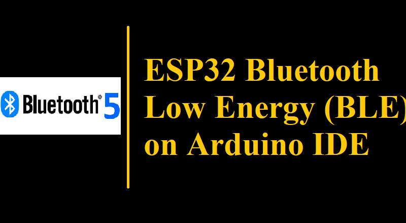 ESP32 Bluetooth Low Energy (BLE) on Arduino IDE