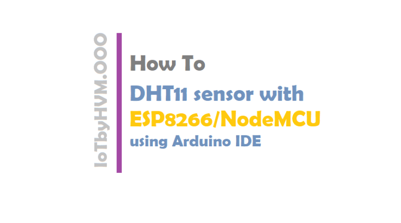DHT11 sensor with ESP8266/NodeMCU using Arduino IDE