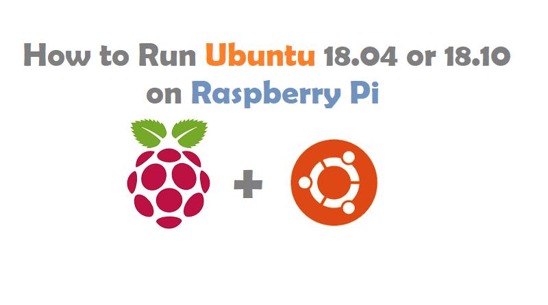 How to Run Ubuntu 18.04 or 18.10 on Raspberry Pi