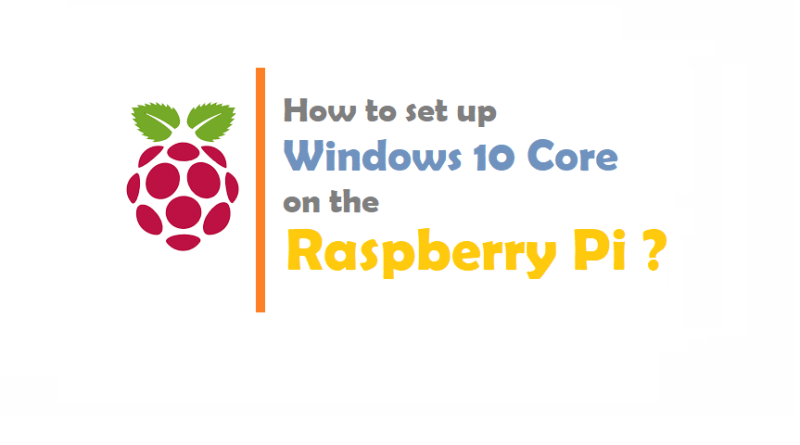 How to set up Windows 10 on the Raspberry Pi