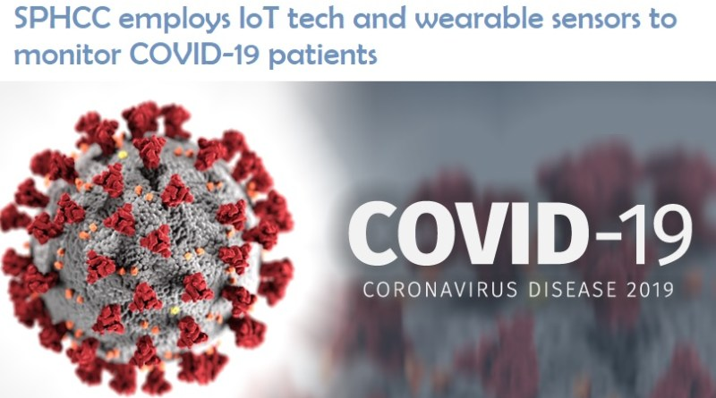 SPHCC employs IoT tech and wearable sensors to monitor COVID-19 patients