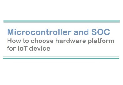 Microcontroller and SOC  | Choose Hardware Platform for IoT Device