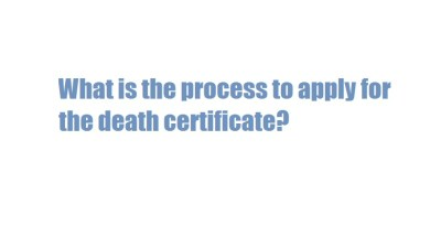 What is the process to apply for the death certificate?