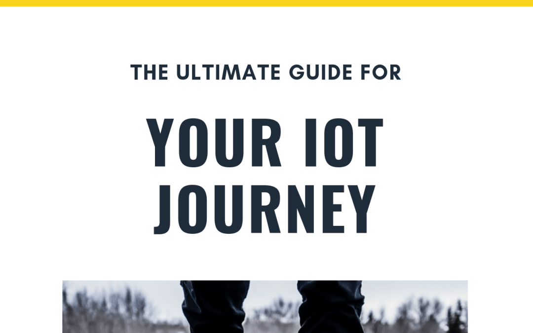 The ULTIMATE Guide For Your IoT Journey