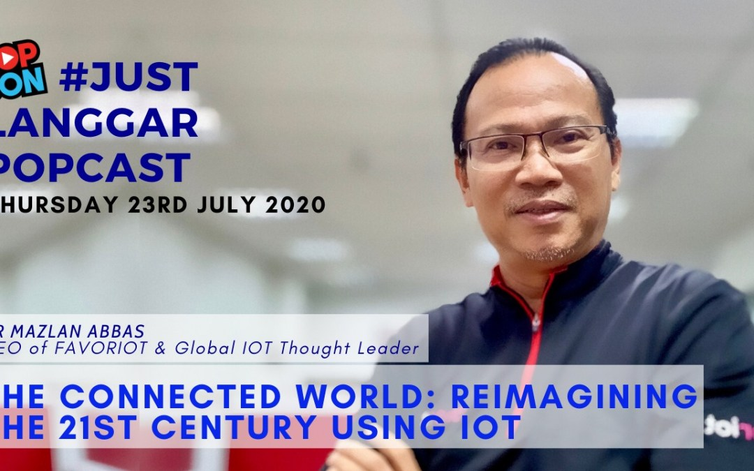 The Connected World : Reimagining the 21st Century Using IoT
