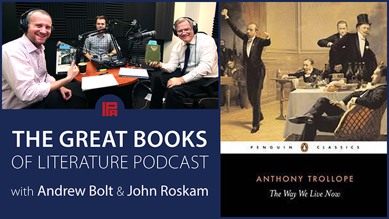 The Great Books of Literature Podcast Episode 7: The Way We Live Now by Anthony Trollope