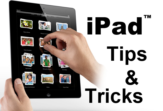 iPad Tips and Tricks - 10 Ways to be Transformed into a Pro User and Get the Most Out of the Device