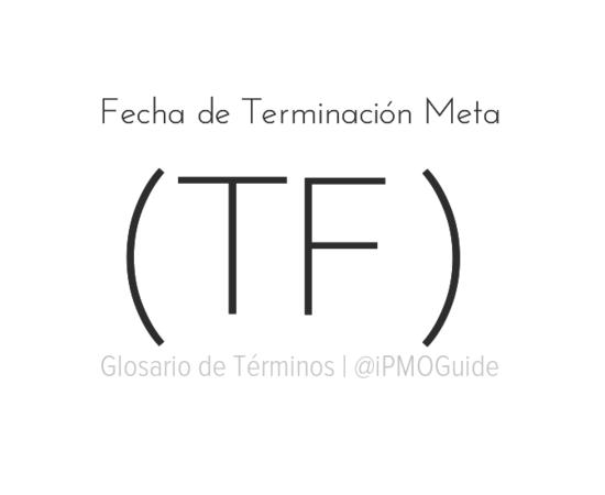 Fecha de Terminación Meta (TF)