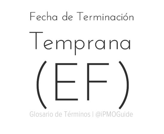 Fecha de Terminación Temprana (EF)
