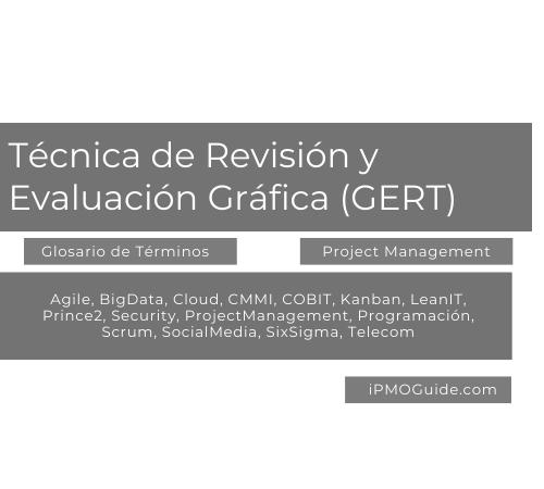 Técnica de Revisión y Evaluación Gráfica (GERT)