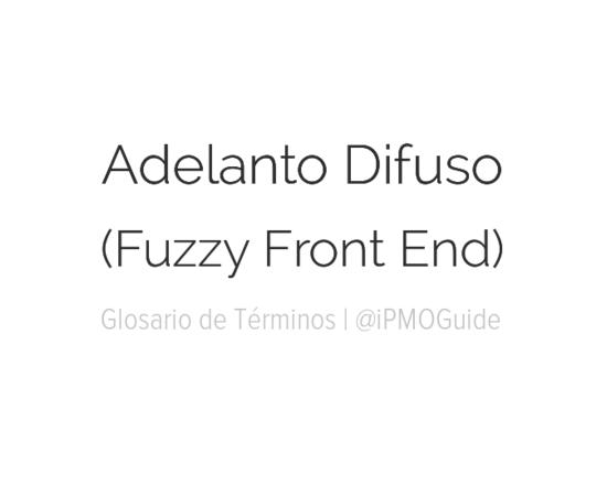Adelanto Difuso (Fuzzy Front End)