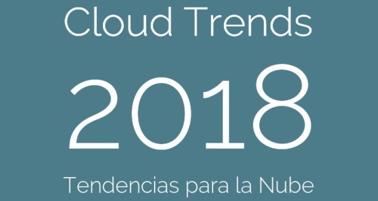 Cloud Trends, 2018, Tendencias para la Nube