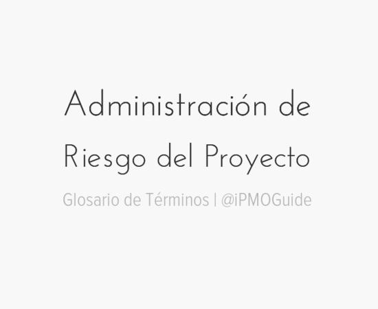 Administración de Riesgo del Proyecto