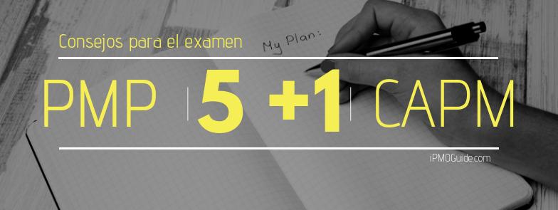 5 +1 consejos para el examen PMP y CAPM
