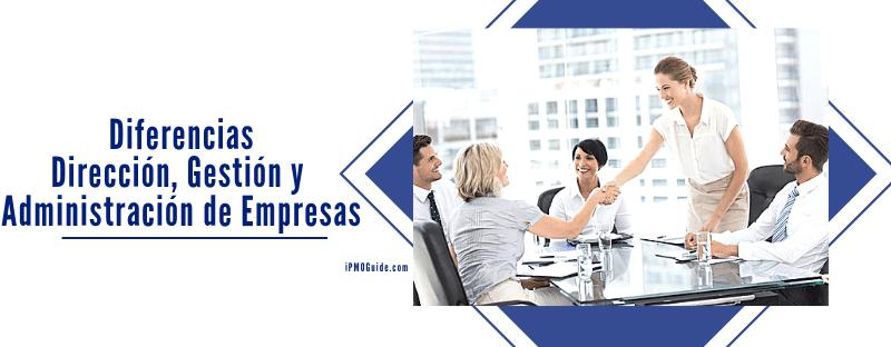 Diferencias entre Dirección, Gestión y Administración de Empresas