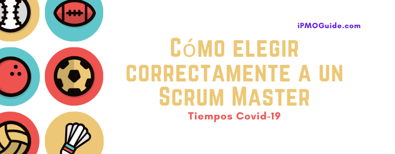 Cómo elegir correctamente a un Scrum Master