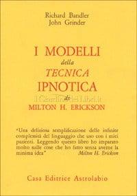 I modelli della tecnica ipnotica di Milton H. Erickson - Bandler e Grinder