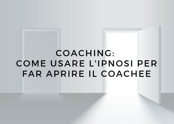 Coaching: come usare l'ipnosi per far aprire il coachee
