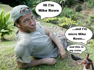 Micro Mike Rowe's crow