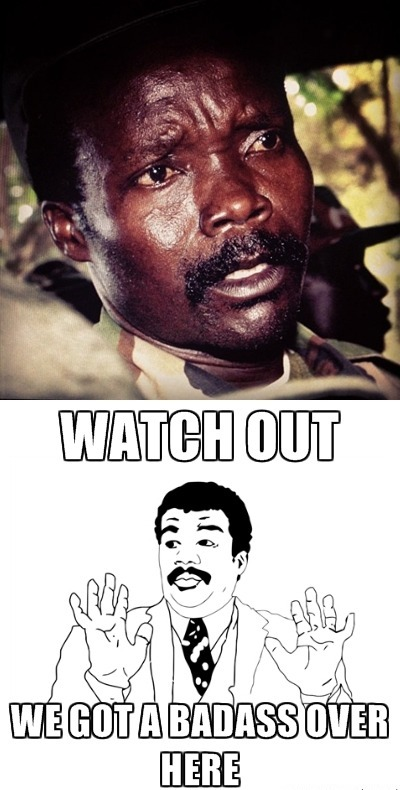 Kony - we got a badass over here - watch out