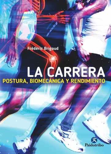 LA CARRERA. POSTURA, BIOMECÁNICA Y RENDIMIENTO PDF - Tienda www.iprofe.com.ar/tienda