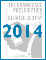 Executive Excess 2014: The Obamacare Prescription for Bloated CEO Pay