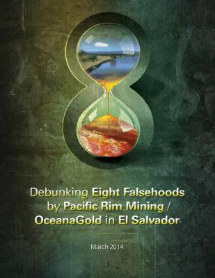Debunking Eight Falsehoods by Pacific Rim Mining / OceanaGold in El Salvador